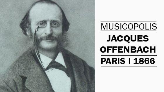Musicopolis : Offenbach à Paris en 1866