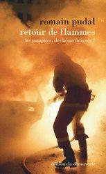 Retour de flammes. Les pompiers, des héros fatigués ?