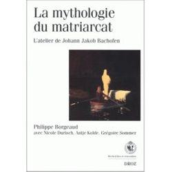 La Mythologie du matriarcat : l'atelier de Johann Jakob Bachofen