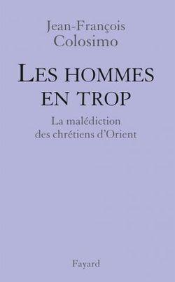 Les hommes en trop, J.-F. Colosimo, (Fayard, 2014)