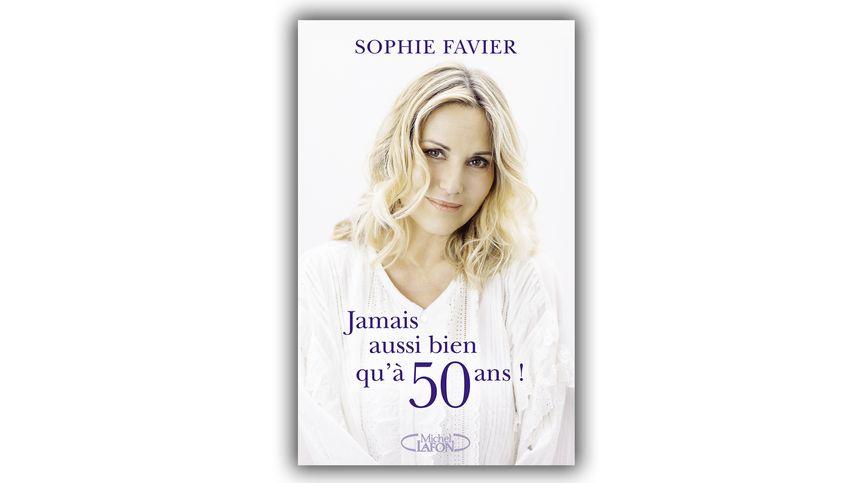 """""""Jamais aussi bien qu'à 50 ans"""", de Sophie Favier"""