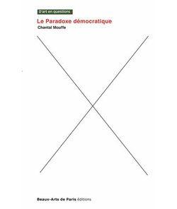 Le paradoxe démocratique, Chantal Mouffe (Les Beaux-Arts, 2015)