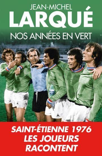 Mes années en vert - Jean-(Michel Larqué