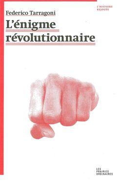 L'énigme révolutionnaire, F. Tarragoni, (Ed.Les Prairies ordinaires, 2016)