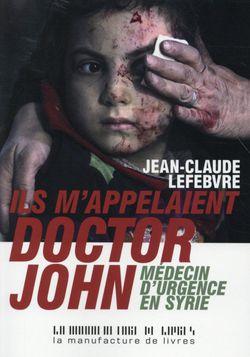 Couverture de Ils m'appelaient doctor John : médecin d'urgence en Syrie