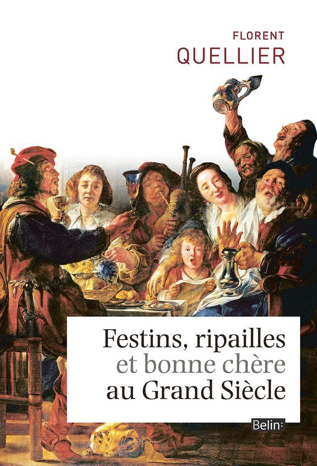 Festins, ripailles et bonne chère au Grand Siècle