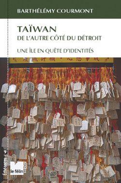 Taïwan de l'aitre côté du détroit, B. Courmont (Ed. du Félin, 2008)