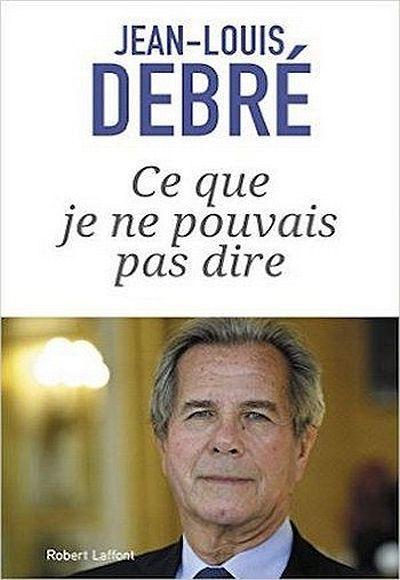Ce que je ne pouvais pas dire, de Jean-Louis Debré (Robert-Laffont)