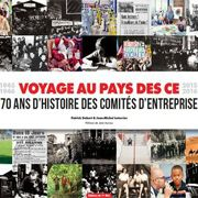 Voyage au Pays des CE, 70 ans d'histoires des comités d'entreprise