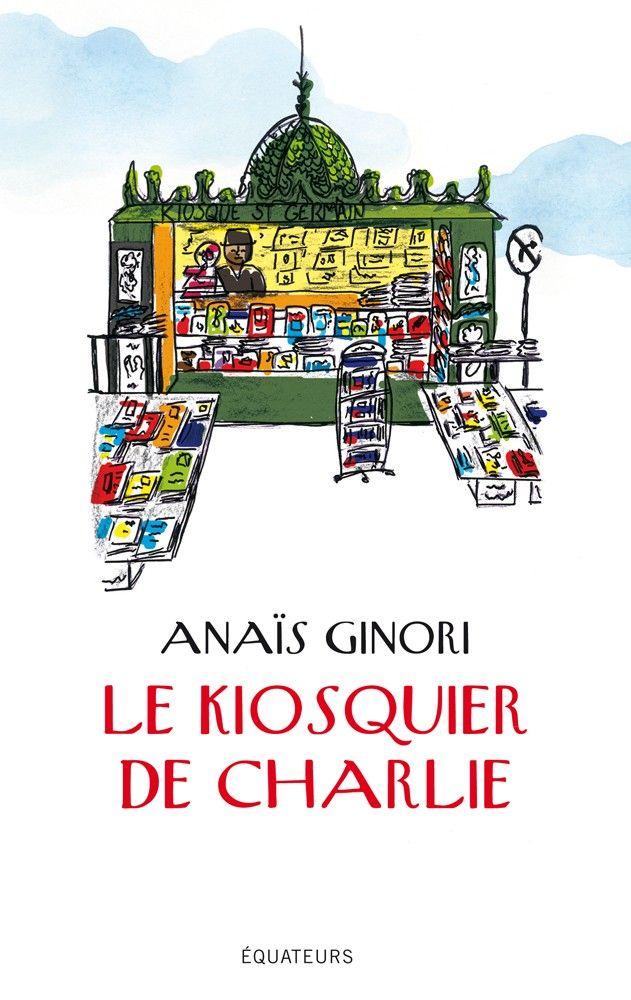 Le Kiosquier de Charlie, d'Anaïs Ginori (Ed. Equateurs)