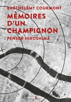 Mémoires d'un champignon, B. Courmont (Lemieux, 2016)