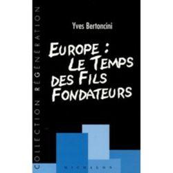 Europe : le temps des fils fondateurs, Yves Bertoncini