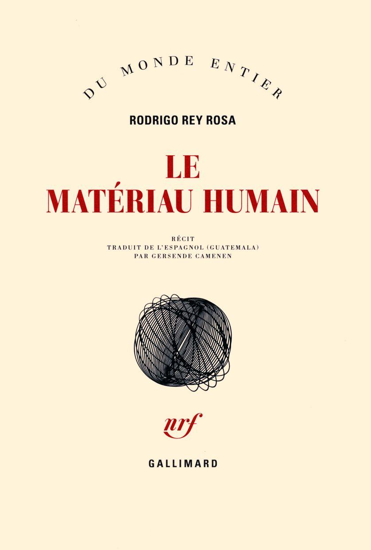 """""""Le Matériau humain"""" de Rodrigo Rey Rosa"""