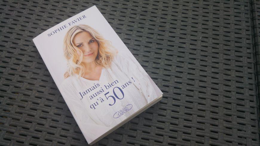 """Le livre de Sophie Favier """"Jamais aussi bien qu'à 50 ans !"""""""