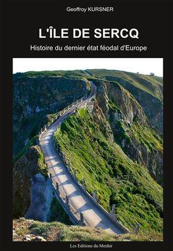 L'île de Sercq : histoire du dernier Etat féodal d'Europe