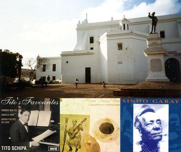 Une place du vieux San Juan de Puerto Rico / CD Tito Schipa (Emerald Quiereme Mucho - Roig) / LP Maria Teresa Vera (Egrem NC 61 15) / CD Pablo Milanés chante Sindo Garay (Discmedi)