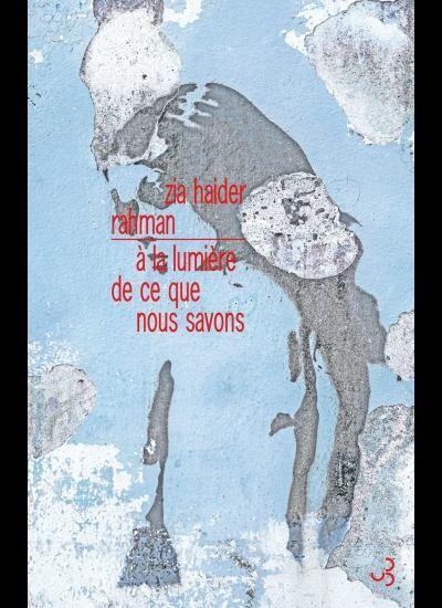 """""""A la lumière de ce que nous savons"""",  de Zia Haider Rahman"""
