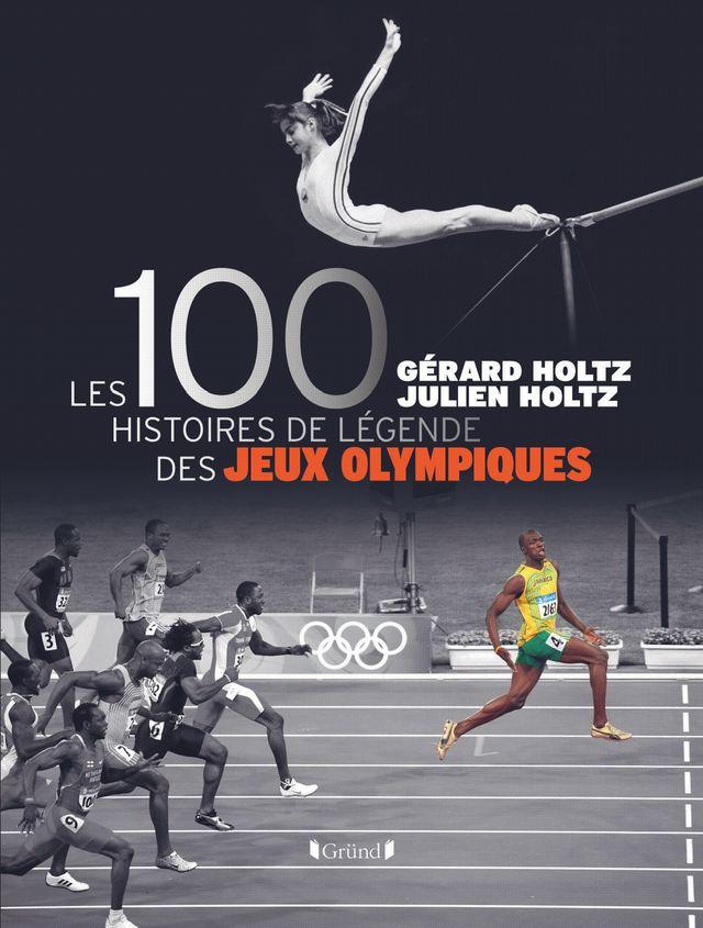 Holtz / les 100 histoires de légendes des JO