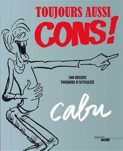 Toujours aussi cons ! : 300 dessins toujours d'actualité