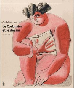 Ce labeur secret, le Corbusier et le dessin