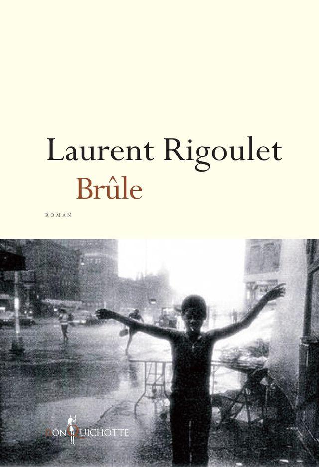 """Couverture de """"Brûle"""" de Laurent Rigoulet"""