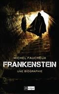 Frankenstein. Une biographie