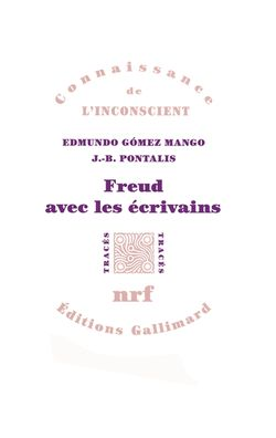 Edmundo Gómez Mango, Jean-Bertrand Pontalis, Freud avec les écrivains, Gallimard, NRF, 2012.