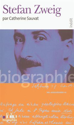 Catherine Sauvat, Stefan Zweig, Gallimard, Folio, 2006.