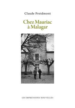 Claude Froidmont, Chez Mauriac à Malagar, Les Impressions nouvelles, 2016.