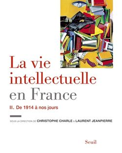 La vie intellectuelle en France Volume 2, De 1914 à nos jours