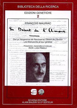 François Mauriac, De La Vengeance de Narcisse au Désert de l'Amour. Les Manuscrits et leur genèse, édition de Pier Luigi Pinelli, Schena, Alain Baudry & cie éditeur, 2008.