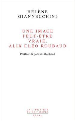 Une image peut-être vraie. Alix Cléo Roubaud