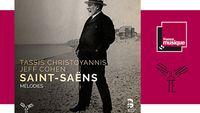 Tassis Christoyannis et Jeff Cohen - Saint-Saëns Mélodies