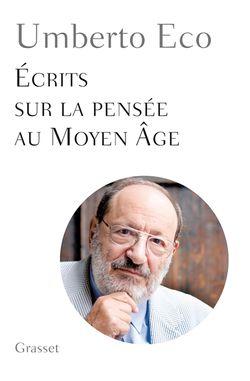 Umberto Eco, Ecrits sur la pensée au Moyen Âge, Grasset, 2016.