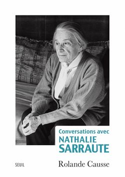 Rolande Causse, Conversations avec Nathalie Sarraute, Seuil, 2016.