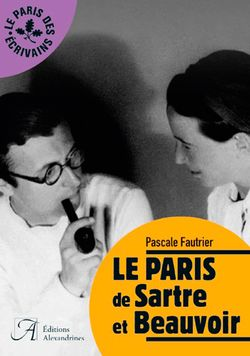 Pascale Fautrier, Le Paris de Sartre et Beauvoir, Editions Alexandrines, 2015.