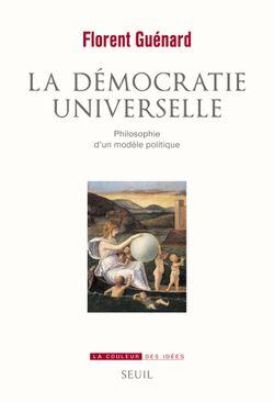 """""""La Démocratie universelle : philosophie d'un modèle politique"""""""