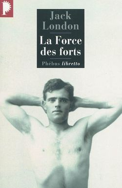 Jack London, La Force des forts, Phébus, 2009.
