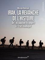 Irak, la revanche de l'histoire De l'occupation étrangère à l'État islamique