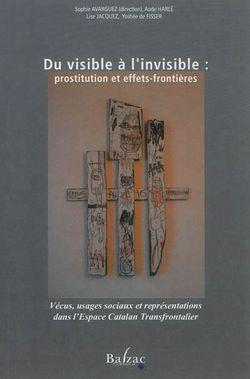 Du visible à l'invisible : prostitution et effets-frontières : vécus, usages sociaux et représentations dans l'espace catalan transfrontalier