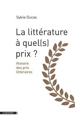 La littérature, à quel(s) prix ? : histoire des prix littéraires
