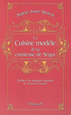 Marie-José Strich, La Cuisine modèle de la comtesse de Ségur, Bartillat, 2006.