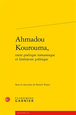 Patrick Voisin (dir.), Ahmadou Kourouma, entre poétique romanesque et littérature politique, Classiques Garnier, 2015.