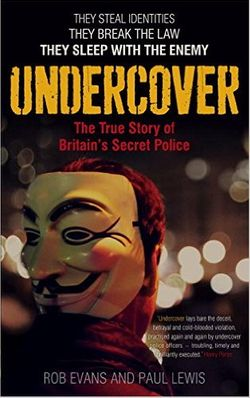 Rob Evans et Paul Lewis : Undercover, the true story of Britain's secret police (Faber, 2013, en anglais)