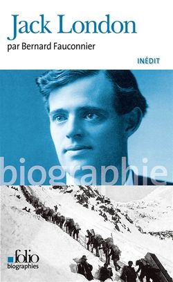 Bernard Fauconnier, Jack London, Gallimard, Folio Biographies, 2014.