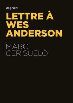 Lettre à Wes Anderson de Marc Cerisuelo