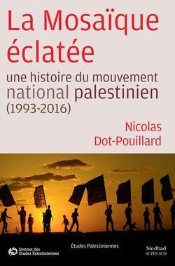 La Mosaïque éclatée Une histoire du mouvement national palestinien (1993-2016)