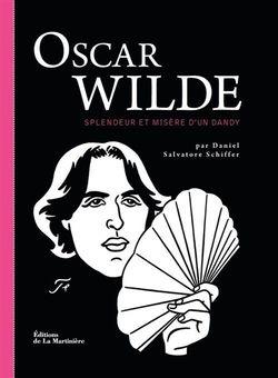 Daniel Salvatore Schiffer , Oscar Wilde, Splendeur et misère d'un dandy, La Martinière, 2014.