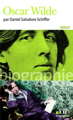 Daniel Salvatore Schiffer, Oscar Wilde, Gallimard,  Folio biographies, 2014.
