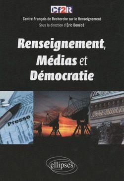 Eric Denécé : Renseignement, médias et démocratie (Ellipses, 2009)